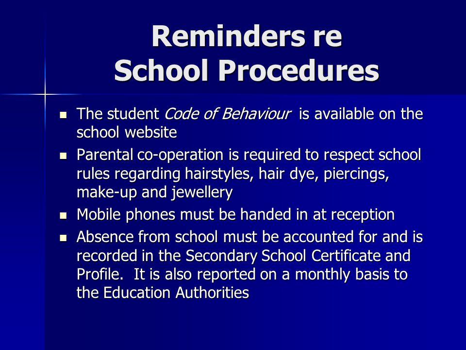 Reminders re School Procedures The student Code of Behaviour is available on the school website The student Code of Behaviour is available on the scho