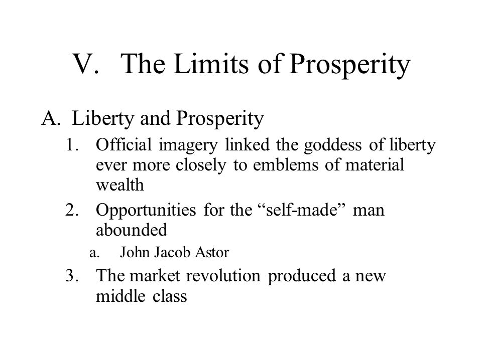 V.The Limits of Prosperity A.Liberty and Prosperity 1.Official imagery linked the goddess of liberty ever more closely to emblems of material wealth 2