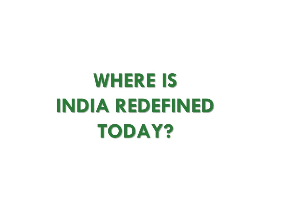 WHERE IS INDIA REDEFINED TODAY?