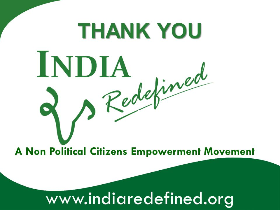 www.indiaredefined.org THANK YOU A Non Political Citizens Empowerment Movement