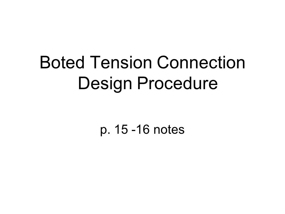 Boted Tension Connection Design Procedure p. 15 -16 notes