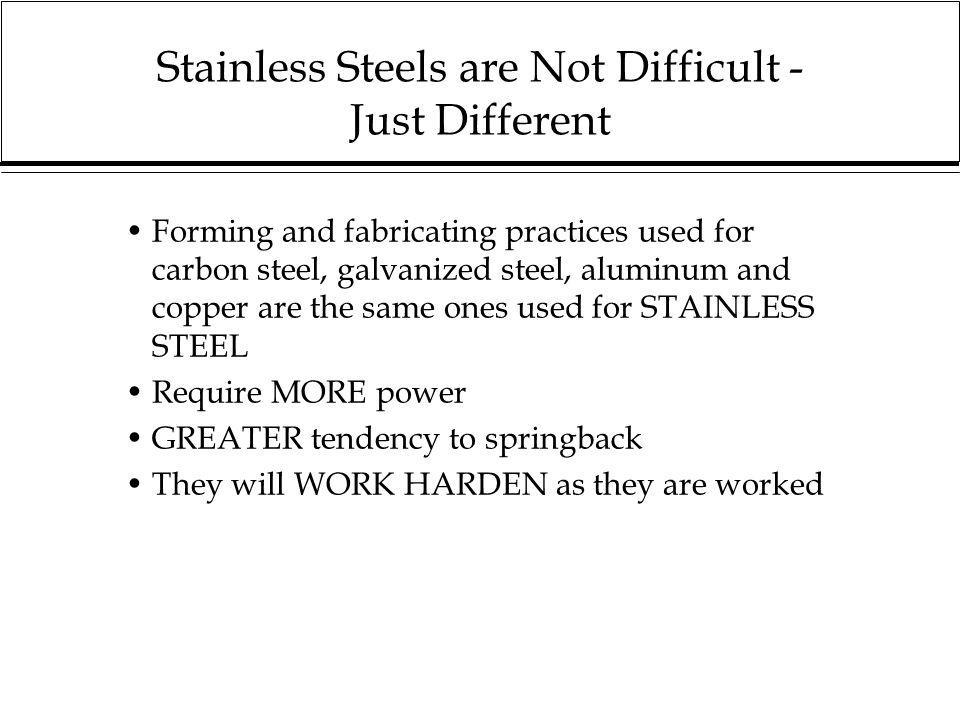 Stainless Steels are Not Difficult - Just Different Forming and fabricating practices used for carbon steel, galvanized steel, aluminum and copper are