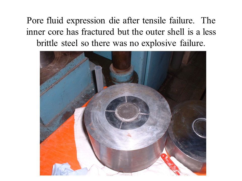 Pore fluid expression die after tensile failure. The inner core has fractured but the outer shell is a less brittle steel so there was no explosive fa