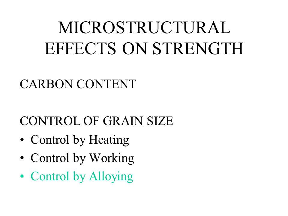 MICROSTRUCTURAL EFFECTS ON STRENGTH CARBON CONTENT CONTROL OF GRAIN SIZE Control by Heating Control by Working Control by Alloying