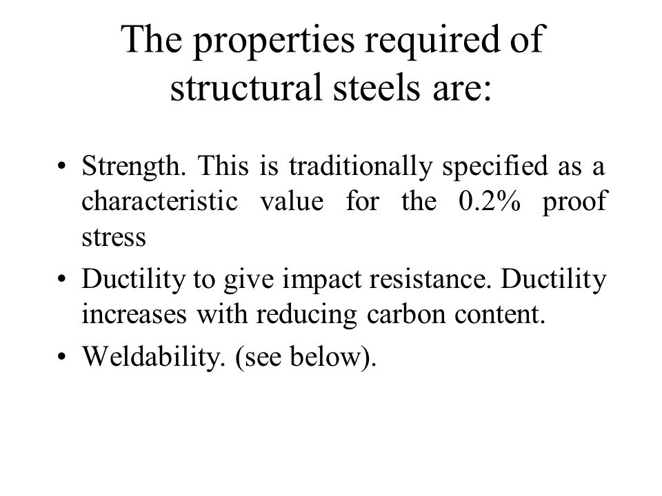 The properties required of structural steels are: Strength.
