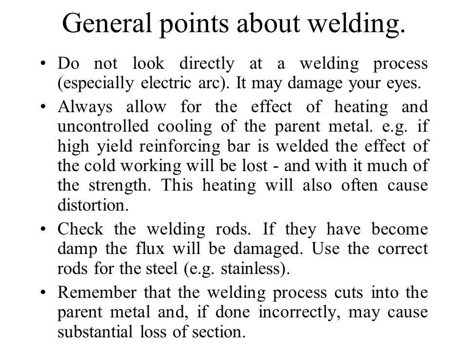 General points about welding.Do not look directly at a welding process (especially electric arc).