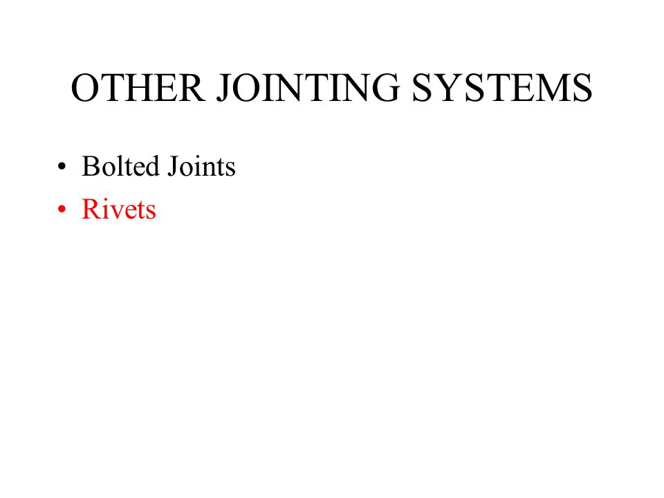 OTHER JOINTING SYSTEMS Bolted Joints Rivets