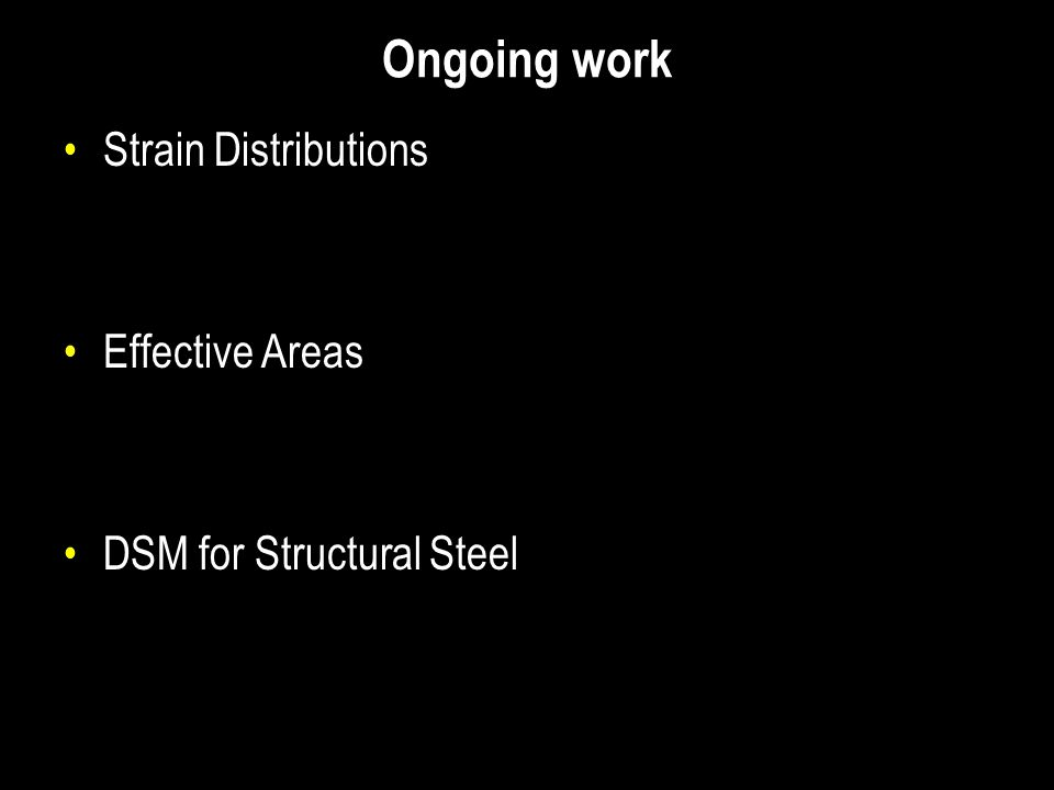 Ongoing work Strain Distributions Effective Areas DSM for Structural Steel