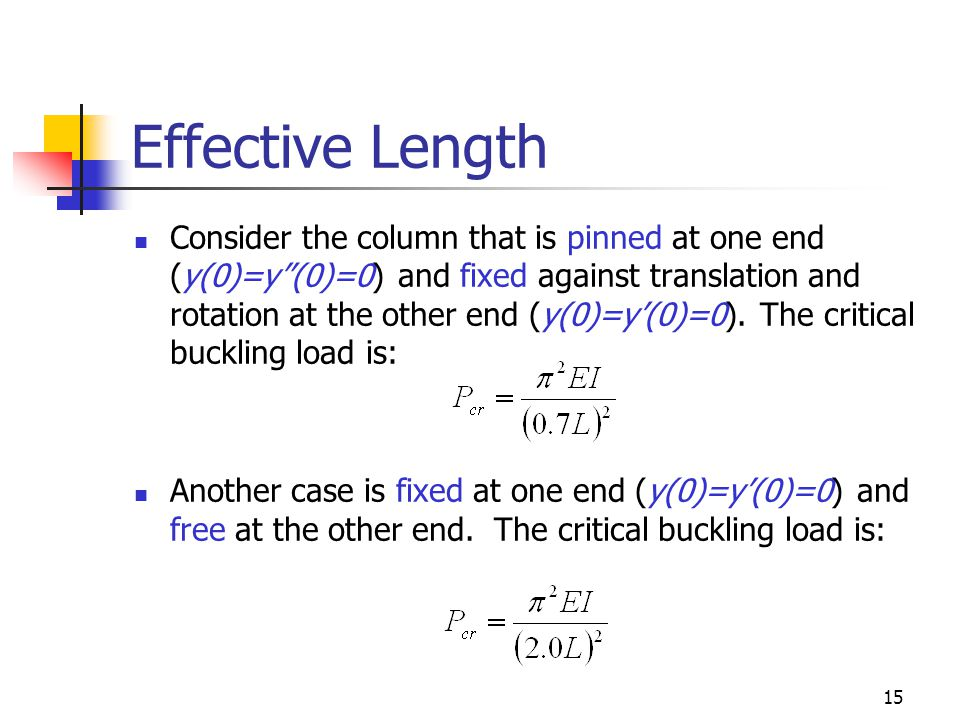 15 Effective Length Consider the column that is pinned at one end (y(0)=y(0)=0) and fixed against translation and rotation at the other end (y(0)=y(0)