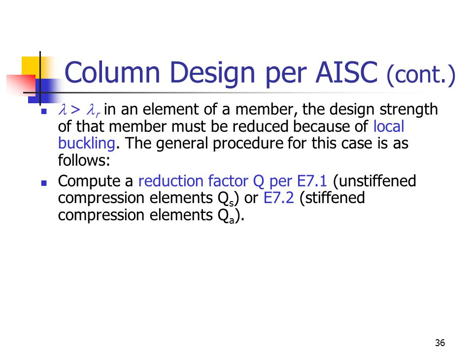 36 Column Design per AISC (cont.) > r in an element of a member, the design strength of that member must be reduced because of local buckling. The gen