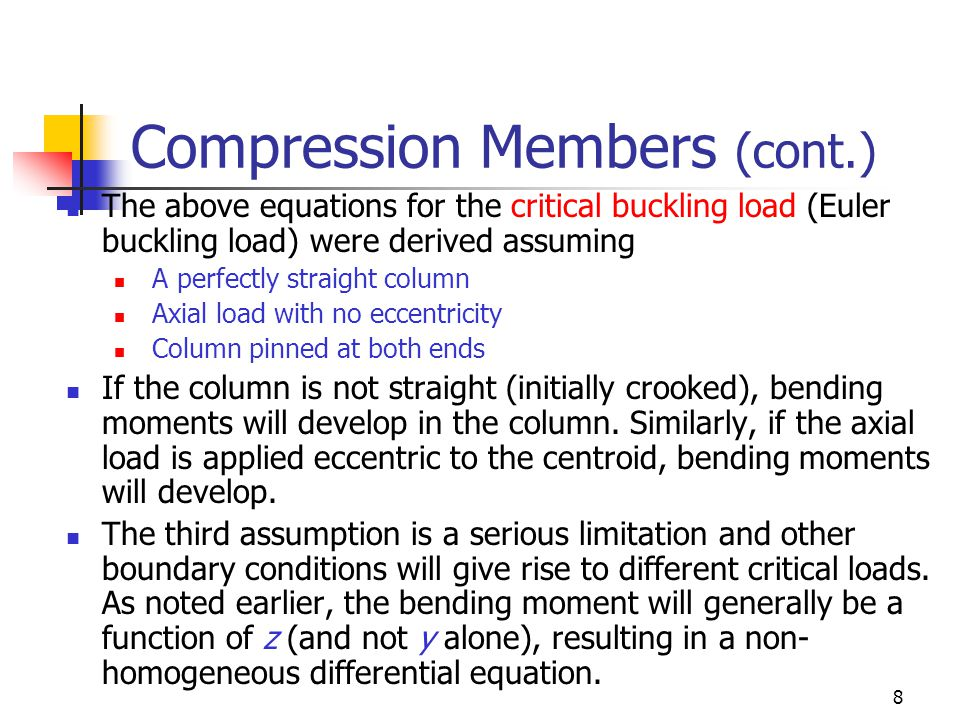 8 Compression Members (cont.) The above equations for the critical buckling load (Euler buckling load) were derived assuming A perfectly straight colu