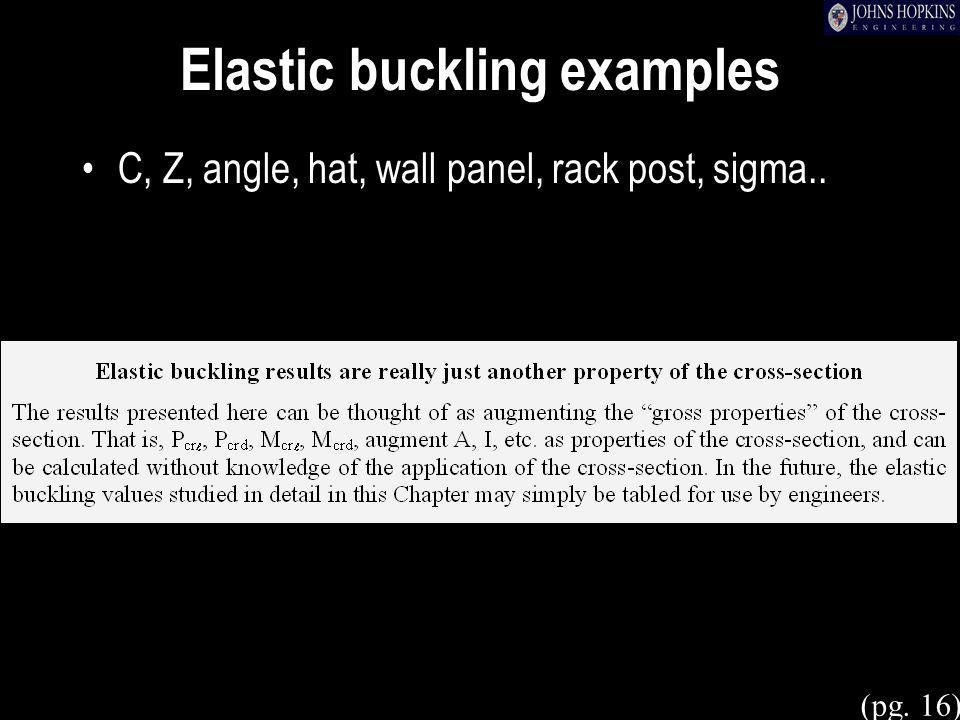 Elastic buckling examples C, Z, angle, hat, wall panel, rack post, sigma.. (pg. 16)