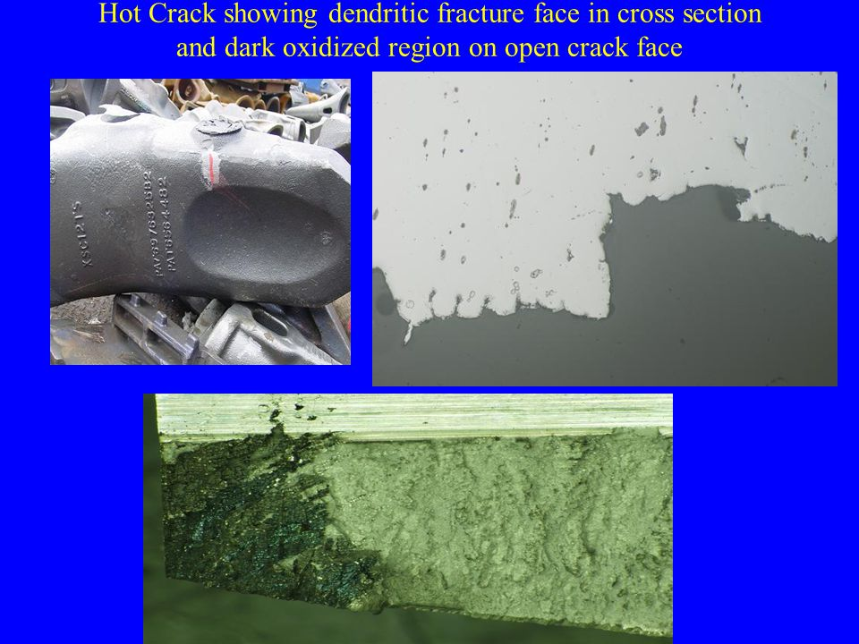 Hot Crack showing dendritic fracture face in cross section and dark oxidized region on open crack face