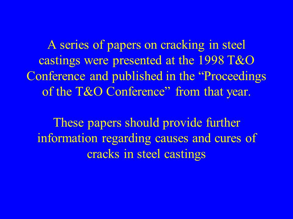 A series of papers on cracking in steel castings were presented at the 1998 T&O Conference and published in the Proceedings of the T&O Conference from