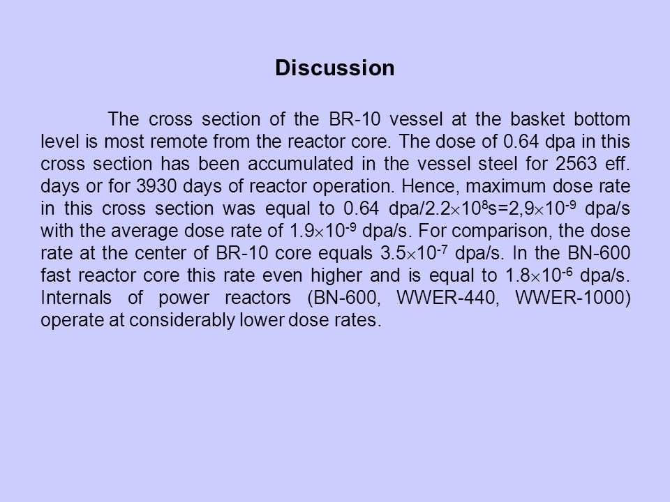 Discussion The cross section of the BR-10 vessel at the basket bottom level is most remote from the reactor core. The dose of 0.64 dpa in this cross s
