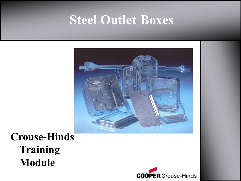 Steel Outlet Boxes Crouse-Hinds Training Module