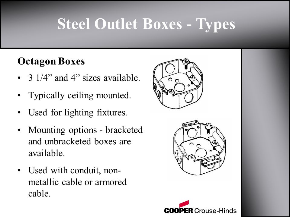 Steel Outlet Boxes - Types Octagon Boxes 3 1/4 and 4 sizes available.