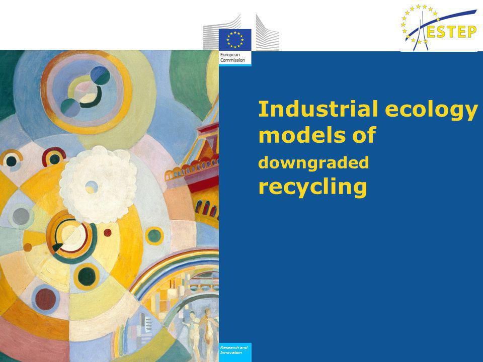 Research and Innovation Research and Innovation Industrial ecology models of downgraded recycling