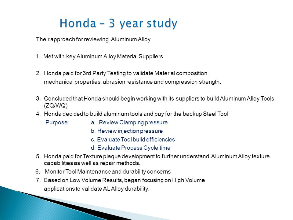 Their approach for reviewing Aluminum Alloy 1. Met with key Aluminum Alloy Material Suppliers 2. Honda paid for 3rd Party Testing to validate Material