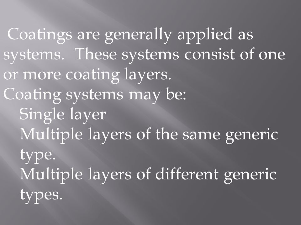 Coatings are generally applied as systems. These systems consist of one or more coating layers. Coating systems may be: Single layer Multiple layers o