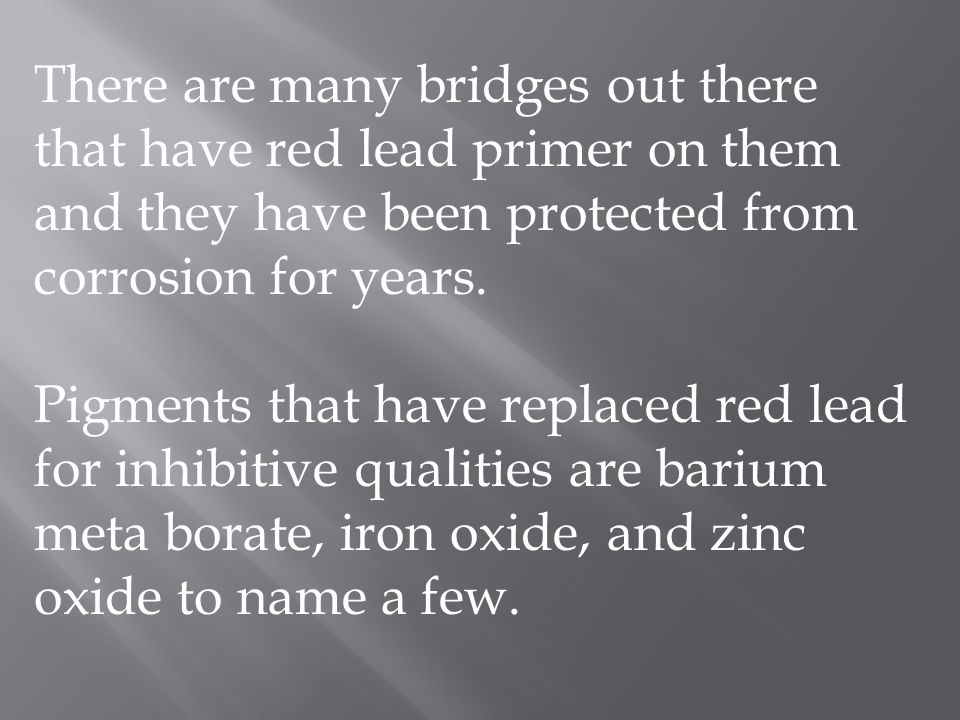 There are many bridges out there that have red lead primer on them and they have been protected from corrosion for years. Pigments that have replaced