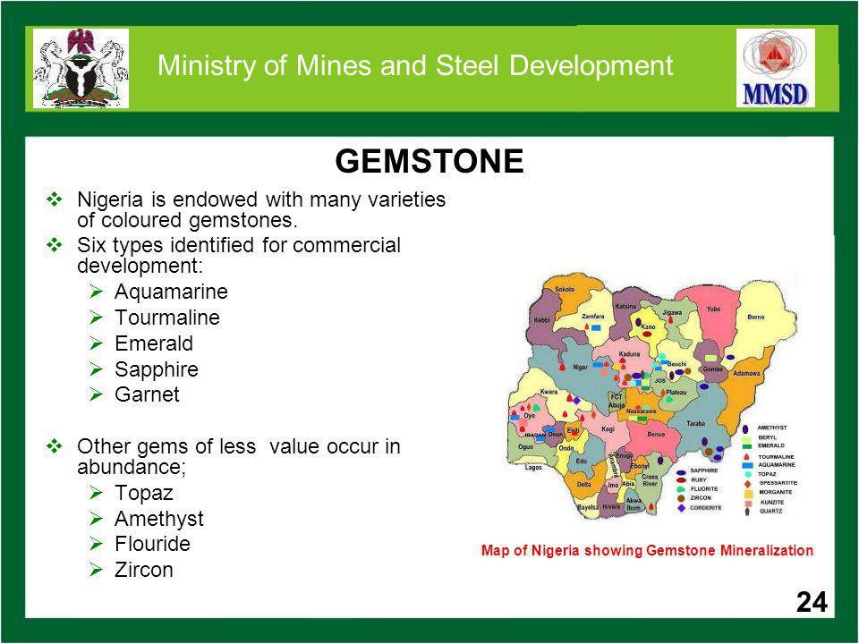24 Ministry of Mines and Steel Development GEMSTONE Nigeria is endowed with many varieties of coloured gemstones. Six types identified for commercial