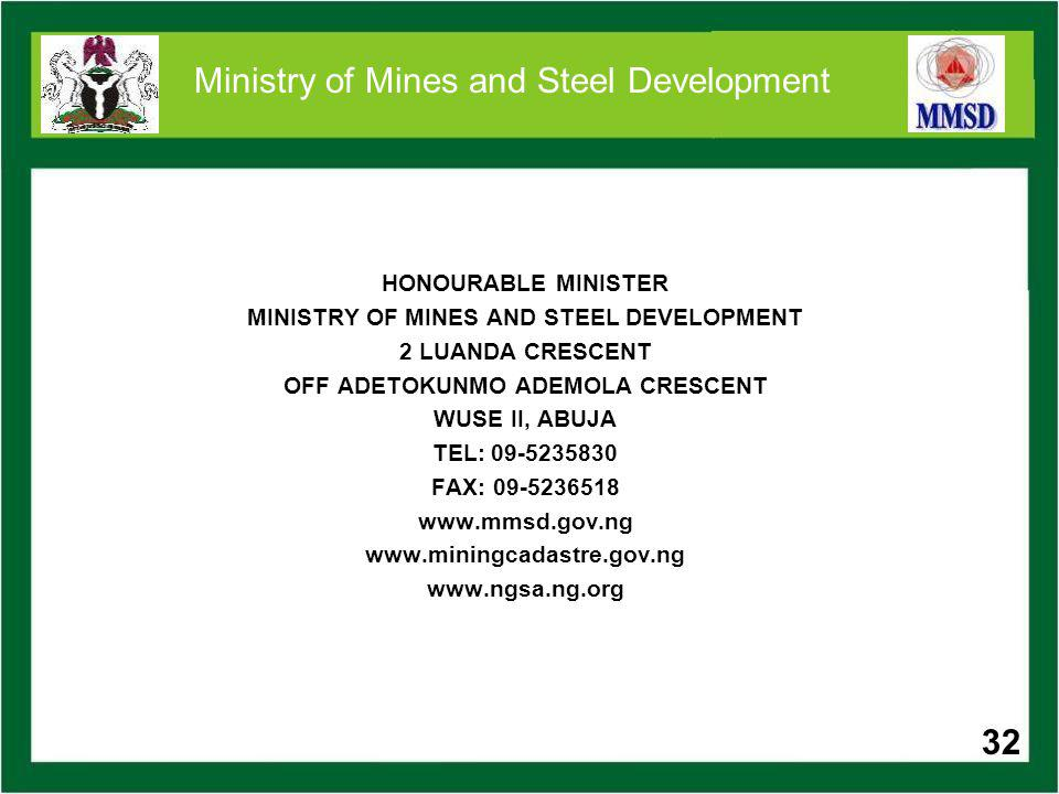 32 Ministry of Mines and Steel Development HONOURABLE MINISTER MINISTRY OF MINES AND STEEL DEVELOPMENT 2 LUANDA CRESCENT OFF ADETOKUNMO ADEMOLA CRESCE