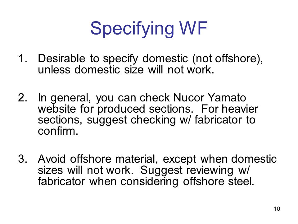 10 Specifying WF 1.Desirable to specify domestic (not offshore), unless domestic size will not work. 2.In general, you can check Nucor Yamato website
