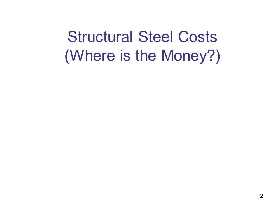 2 Structural Steel Costs (Where is the Money?)