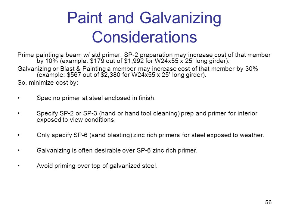 56 Paint and Galvanizing Considerations Prime painting a beam w/ std primer, SP-2 preparation may increase cost of that member by 10% (example: $179 o