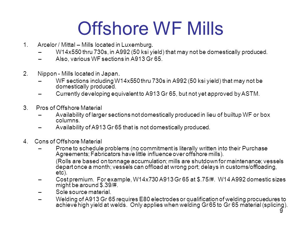 9 Offshore WF Mills 1. Arcelor / Mittal – Mills located in Luxemburg. –W14x550 thru 730s, in A992 (50 ksi yield) that may not be domestically produced