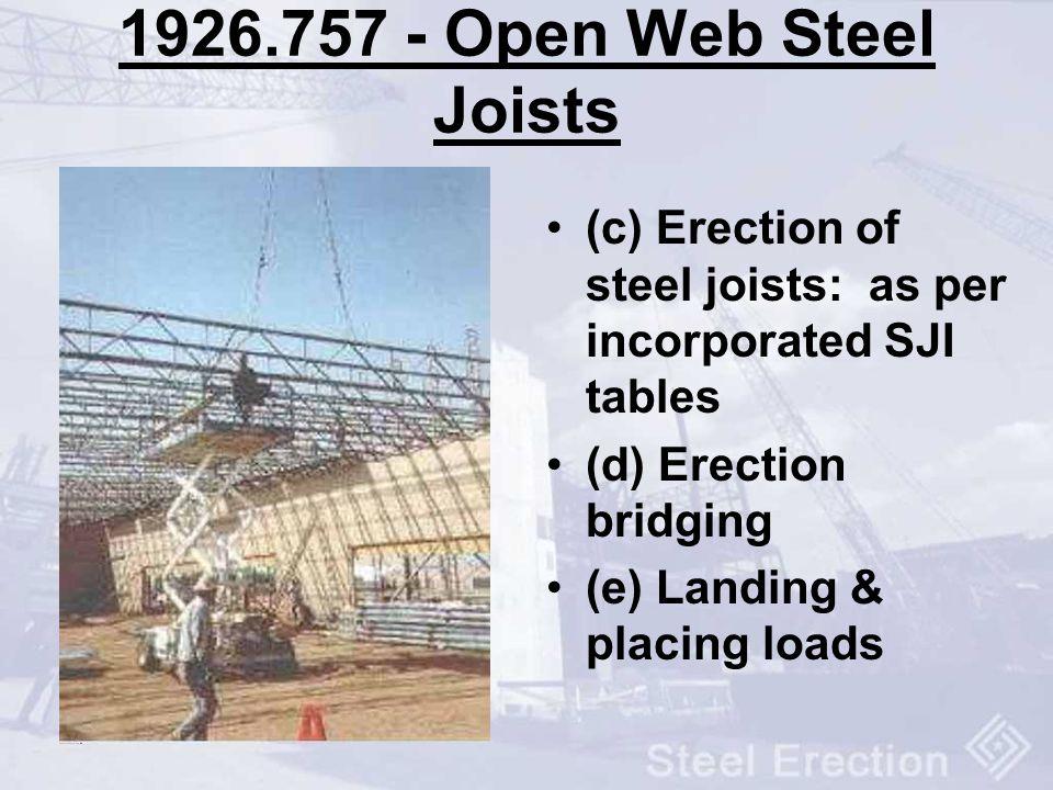1926.757 - Open Web Steel Joists (c) Erection of steel joists: as per incorporated SJI tables (d) Erection bridging (e) Landing & placing loads