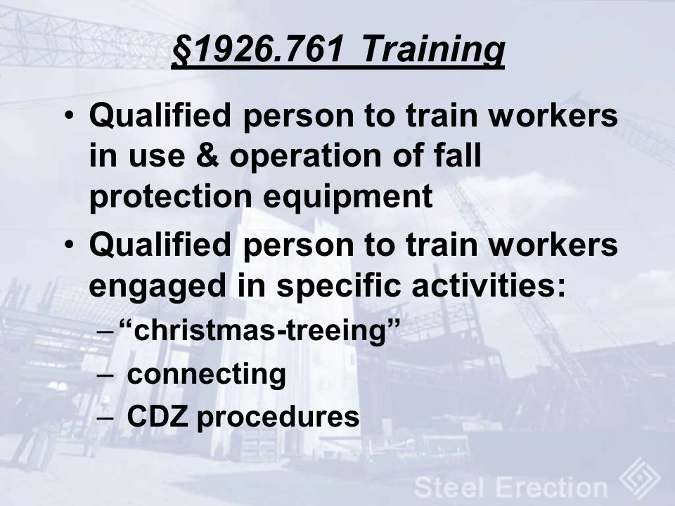 §1926.761 Training Qualified person to train workers in use & operation of fall protection equipment Qualified person to train workers engaged in spec