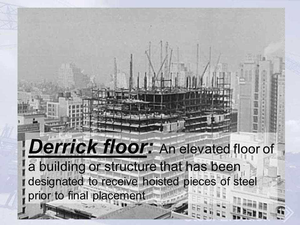 Derrick floor: An elevated floor of a building or structure that has been designated to receive hoisted pieces of steel prior to final placement