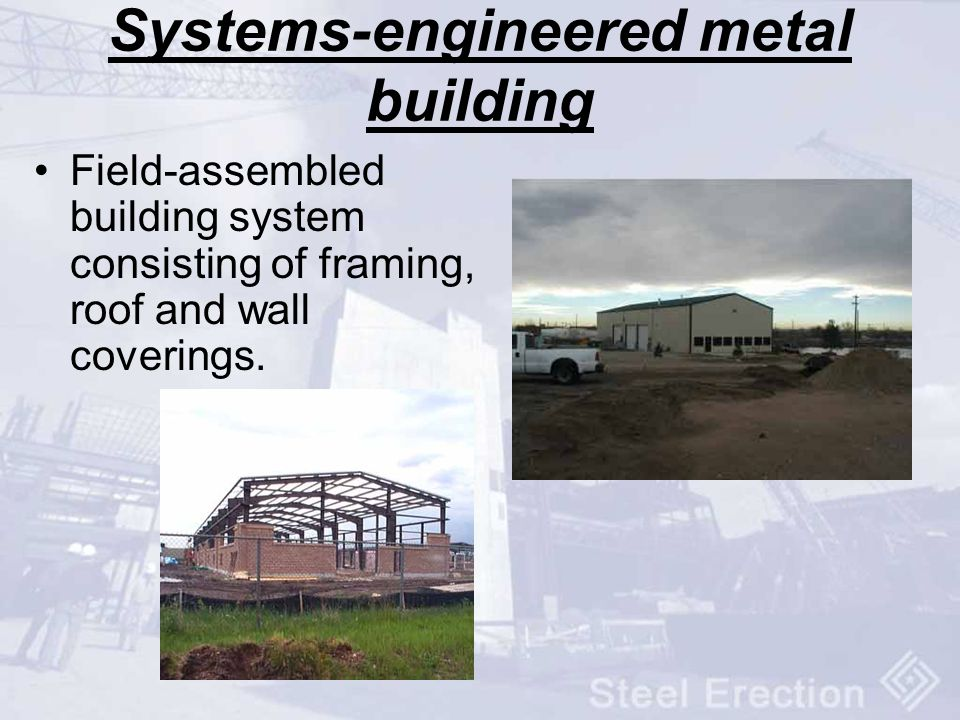 Systems-engineered metal building Field-assembled building system consisting of framing, roof and wall coverings.