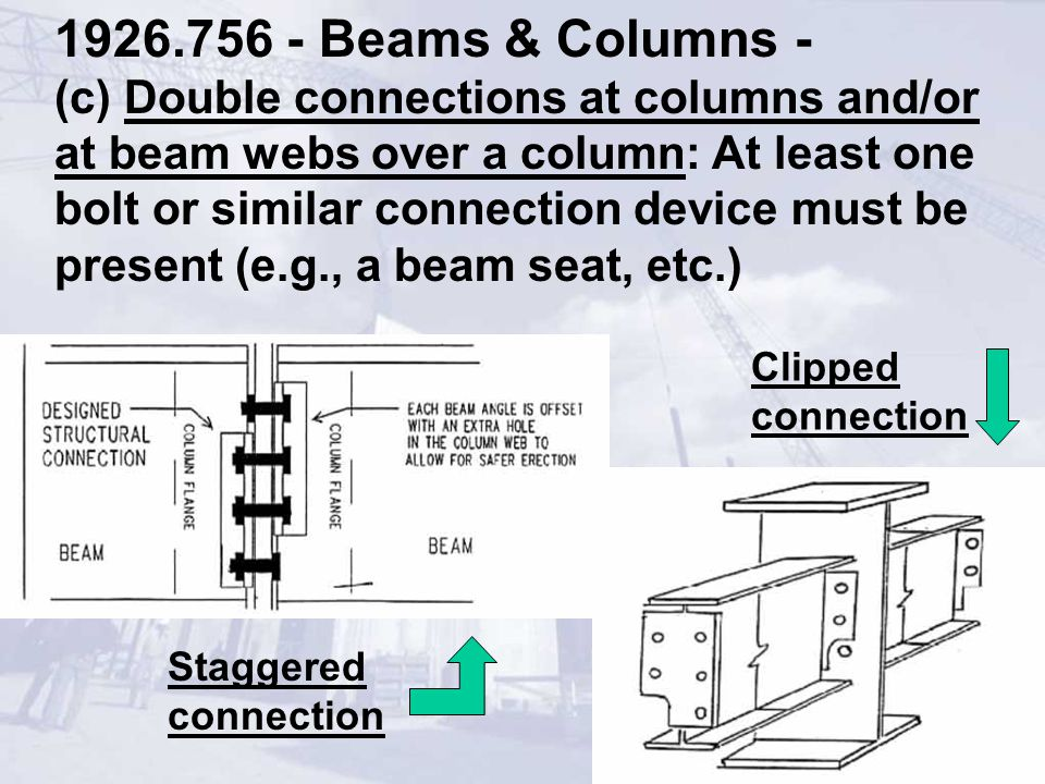1926.756 - Beams & Columns - (c) Double connections at columns and/or at beam webs over a column: At least one bolt or similar connection device must