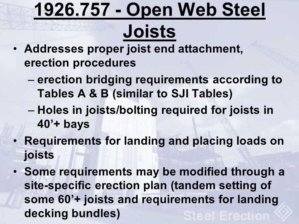 1926.757 - Open Web Steel Joists Addresses proper joist end attachment, erection procedures –erection bridging requirements according to Tables A & B