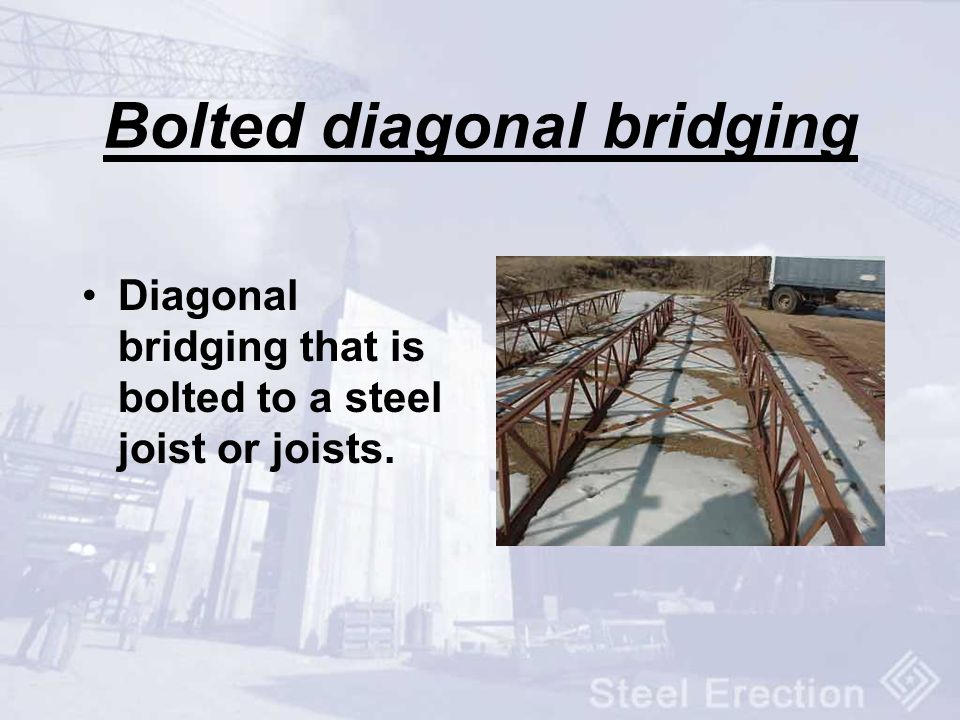 Bolted diagonal bridging Diagonal bridging that is bolted to a steel joist or joists.