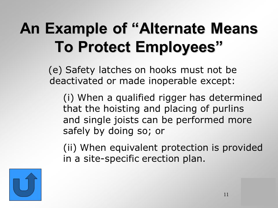 11 An Example of Alternate Means To Protect Employees (e) Safety latches on hooks must not be deactivated or made inoperable except: (i) When a qualif