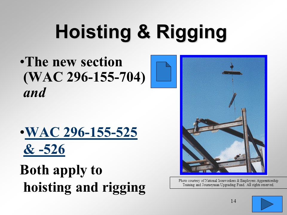 14 Hoisting & Rigging The new section (WAC 296-155-704) and WAC 296-155-525 & -526WAC 296-155-525 & -526 Both apply to hoisting and rigging Photo cour