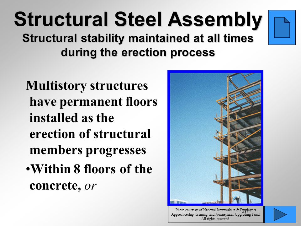 26 Structural Steel Assembly Structural stability maintained at all times during the erection process Multistory structures have permanent floors inst