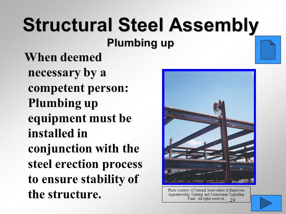29 Structural Steel Assembly Plumbing up When deemed necessary by a competent person: Plumbing up equipment must be installed in conjunction with the