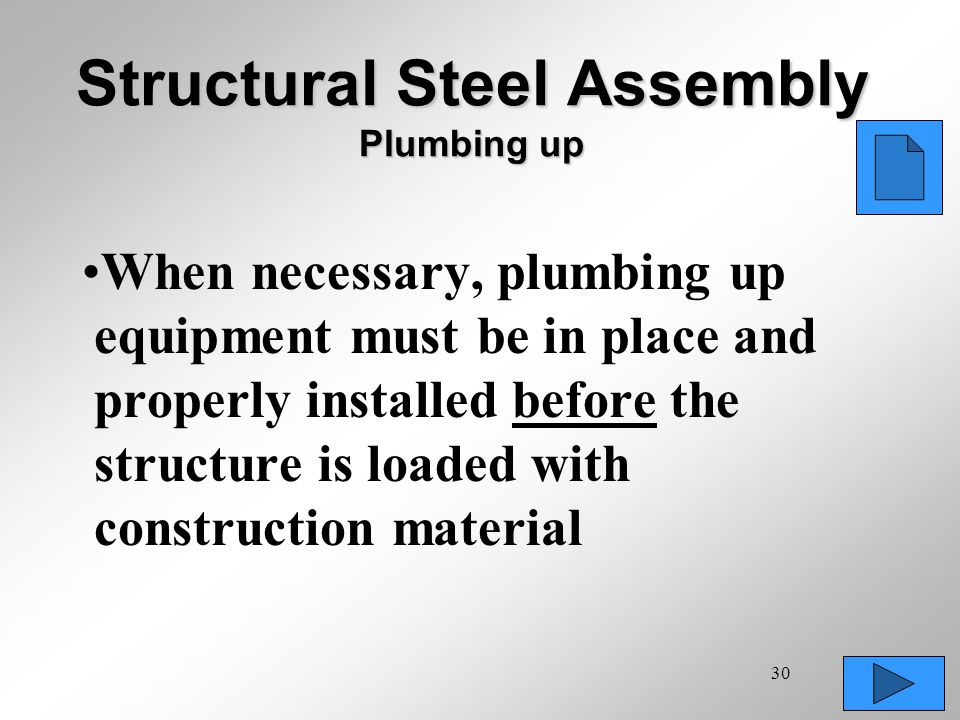 30 Structural Steel Assembly Plumbing up When necessary, plumbing up equipment must be in place and properly installed before the structure is loaded