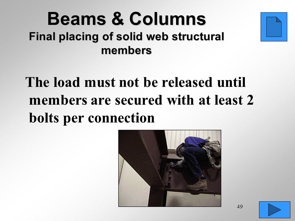 49 Beams & Columns Final placing of solid web structural members The load must not be released until members are secured with at least 2 bolts per con