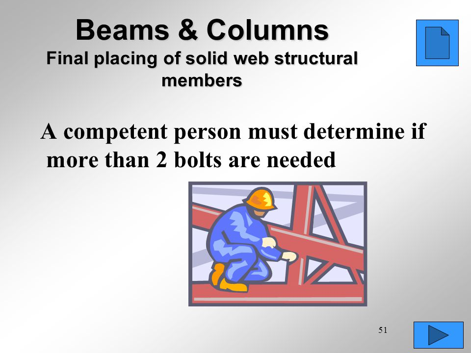 51 A competent person must determine if more than 2 bolts are needed Beams & Columns Final placing of solid web structural members