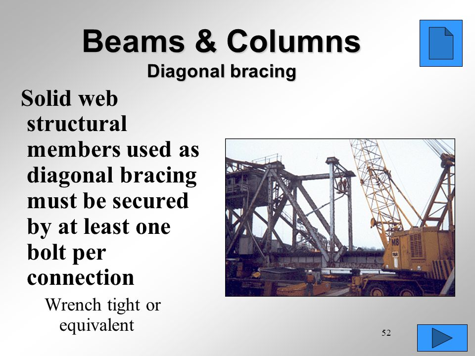 52 Beams & Columns Diagonal bracing Solid web structural members used as diagonal bracing must be secured by at least one bolt per connection Wrench t