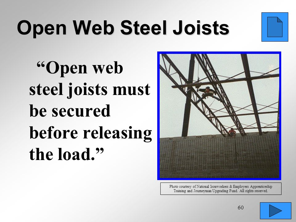 60 Open Web Steel Joists Open web steel joists must be secured before releasing the load. Photo courtesy of National Ironworkers & Employers Apprentic