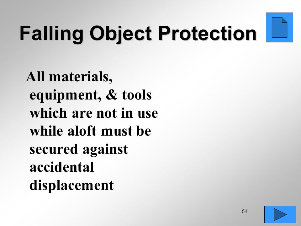 64 Falling Object Protection All materials, equipment, & tools which are not in use while aloft must be secured against accidental displacement