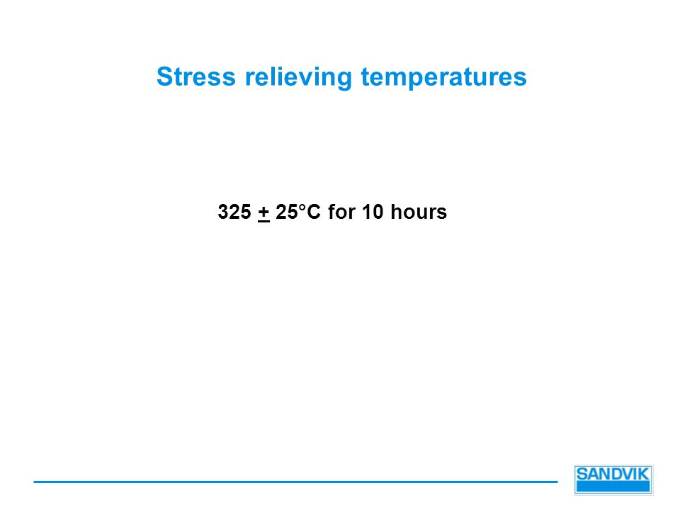 Stress relieving temperatures 325 + 25°C for 10 hours