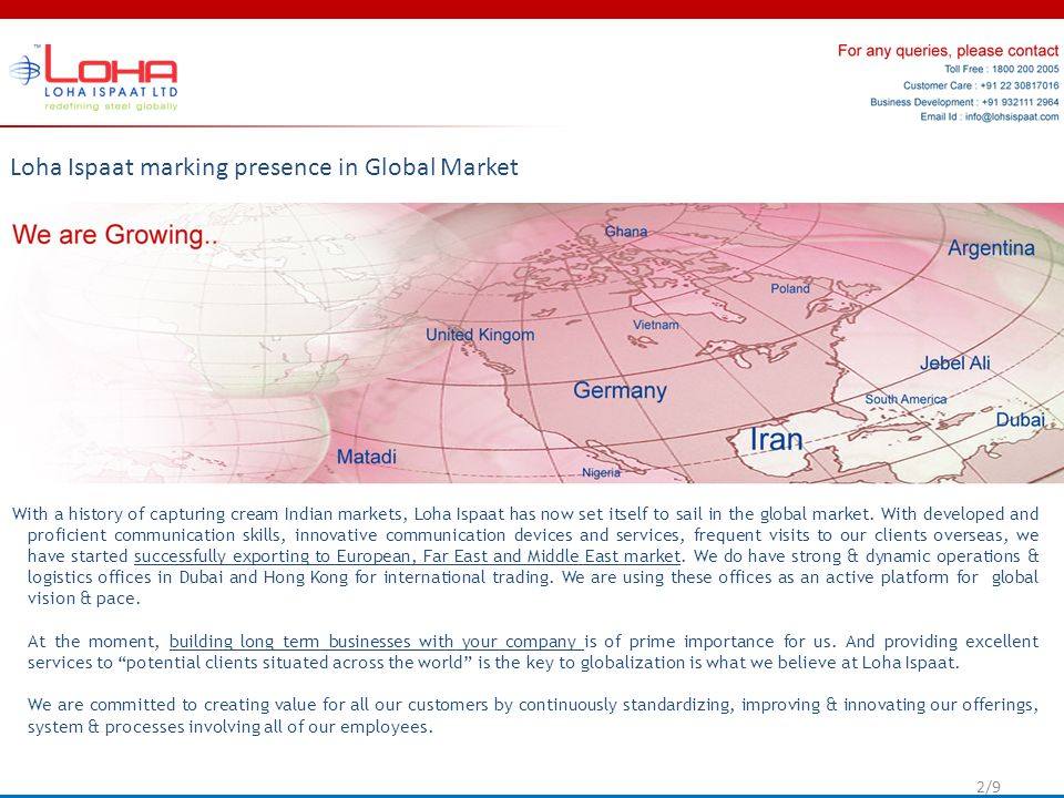 Loha Ispaat marking presence in Global Market With a history of capturing cream Indian markets, Loha Ispaat has now set itself to sail in the global market.